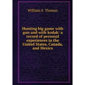 Hunting big game with gun and with kodak a record of