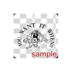 CARTOON TAZ YOU WANT IT WHEN WHITE VINYL DECAL STICKER